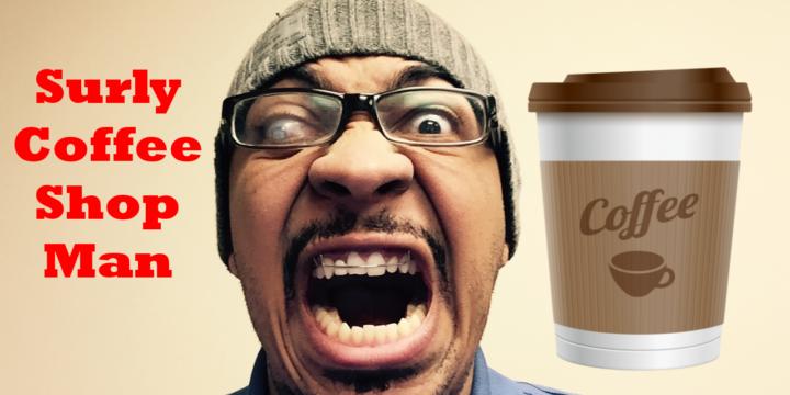dear surly coffee shop man
